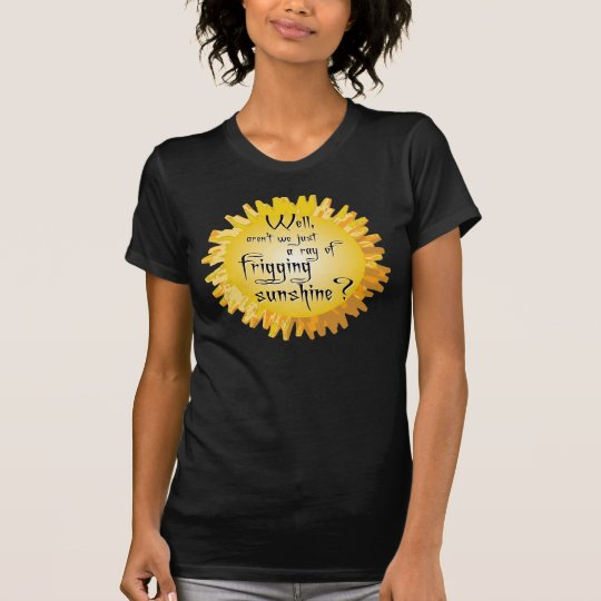Friggin Ray of Sunshine T-Shirt