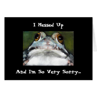 FROG CARD: MESSED UP & I'M SORRY CARD