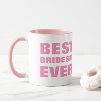 From bride To her bridsemaid Best Bridesmaid Ever Mug