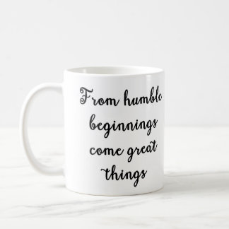 From humble beginnings come great things Mug