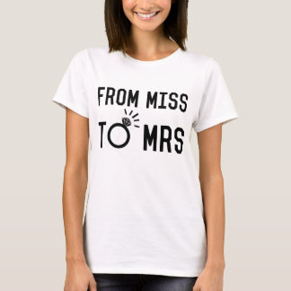 FROM MISS TO MRS T-Shirt