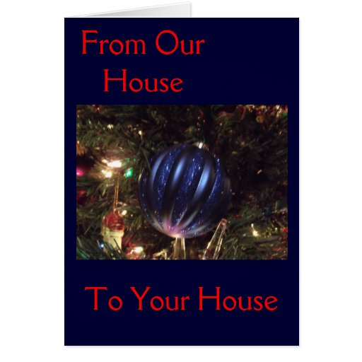 From Our House To Yours At Christmas Cards