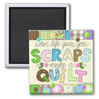 """""""From Scraps to Quilt"""" Magnet"""