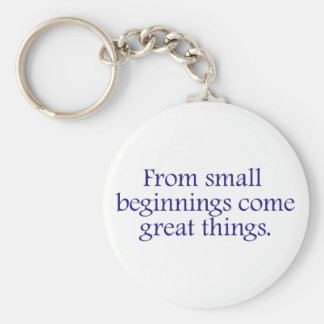 From Small Beginnings Come Great Things Keychain