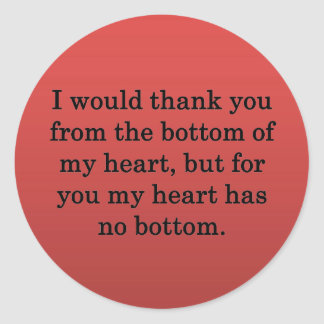 From the Bottom of My Heart... Round Sticker