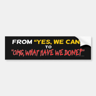 """From """"Yes, We Can!"""" to """"OMG, What Have We Done?"""" Bumper Sticker"""