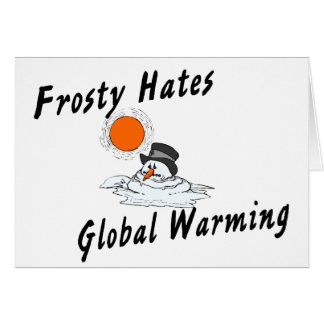 Frosty Hates Global Warming Greeting Card
