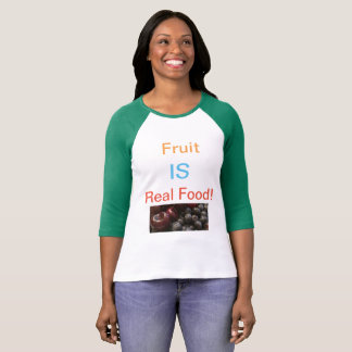 Fruit IS Real Food! T-Shirt