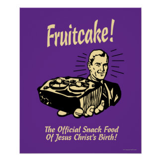 Fruitcake! The Snack Food of Jesus' Birth Poster