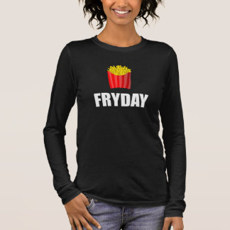 Fryday Friday Fries Long Sleeve T-Shirt
