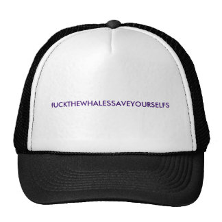 fUCKTHEWHALESSAVEYOURSELFS Trucker Hat