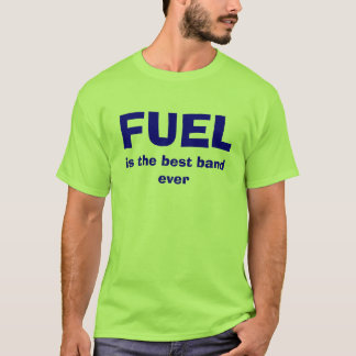FUEL, is the best band ever T-Shirt