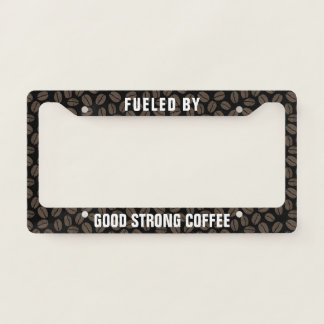 Fueled by Good Strong Coffee - Custom License Plate Frame