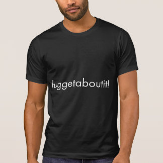 Fuggetaboutit T-Shirt