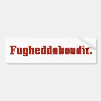 Fugheddaboudit Italian Bumper Sticker