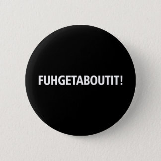Fuhgetaboutit - White Imprint 2 Inch Round Button
