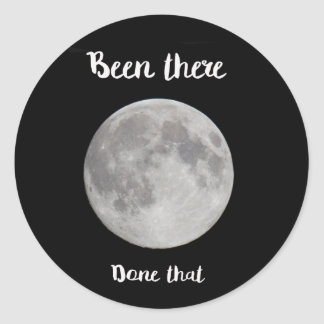 Full Moon, been there, done that! Round Sticker