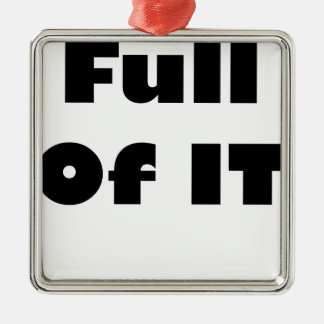 FULL OF IT.png Silver-Colored Square Ornament