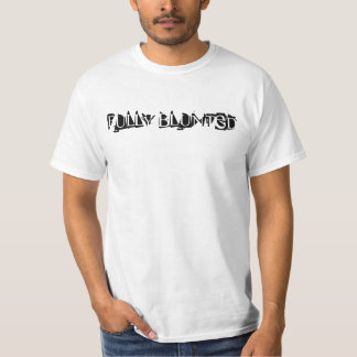FULLY BLUNTED T-Shirt