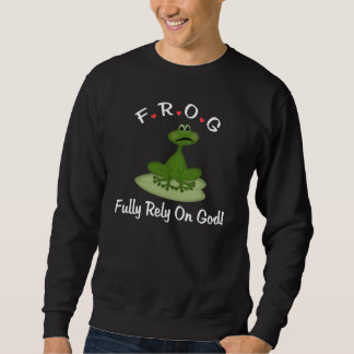 Fully Rely On God Frog Sweatshirt