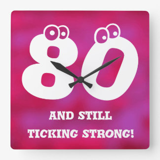 Fun 80th Birthday Number Design Quote Square Wall Clock