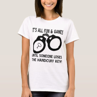 Fun And Games Until Someone Loses The Handcuff Key T-Shirt