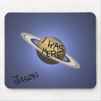 Fun Custom Saturn Planet - I was here ! Mouse Pad