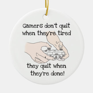 Fun Gamer's Don't Quit When they're tired Quote Ceramic Ornament