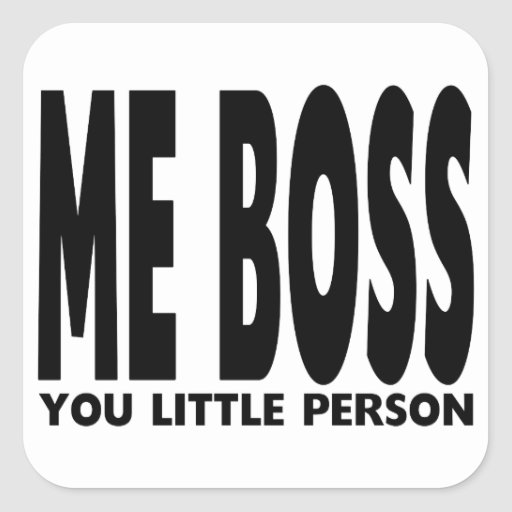 Fun Gifts for Bosses : Me Boss You Little Person Sticker