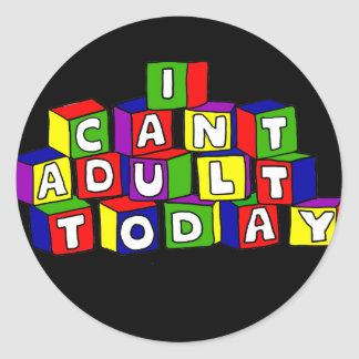 Fun I Can't Adult Today Building Blocks Classic Round Sticker