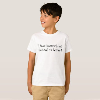 Fun I love homeschool the food is better boys T-Shirt
