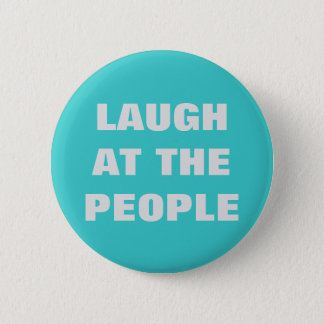 Fun LAUGH AT THE PEOPLE button