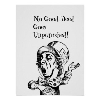 FUN MAD HATTER POSTER-NO GOOD DEED GOES UNPUNISHED POSTER