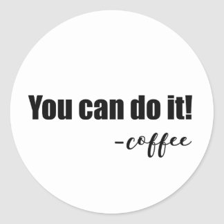 """Fun & Whimsical """"You Can Do It - coffee"""" Classic Round Sticker"""