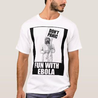 Fun With Ebola T-Shirt