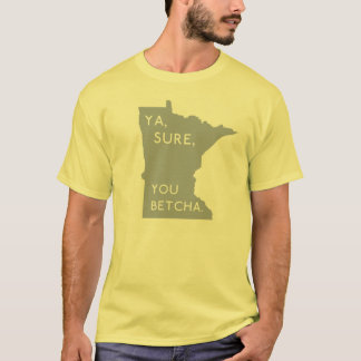 Fun Yellow Ya, Sure, You Betcha | Minnesotan Proud T-Shirt