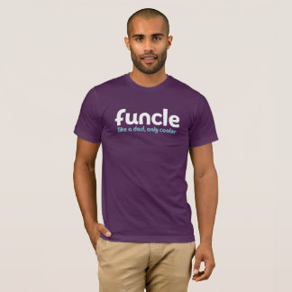 Funcle. Like a Dad, Only Cooler. T-Shirt