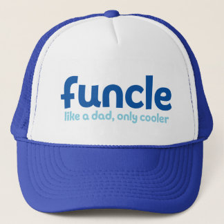 Funcle. Like a Dad, Only Cooler. Trucker Hat
