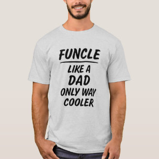 Funcle like a dad only way cooler funny shirt
