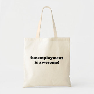 Funemployment is Awesome! Tote Bag