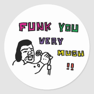 FUNK YOU VERY MUCH!! CLASSIC ROUND STICKER