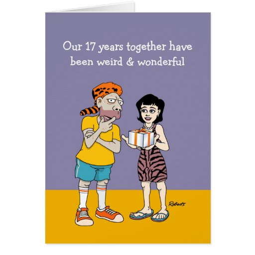 Funny 17th Anniversary Card: Weird and Wonderful