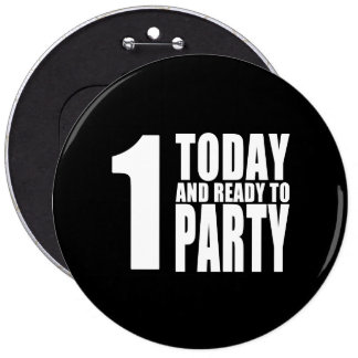 Funny 1st Birthdays 1 Today and Ready to Party Buttons
