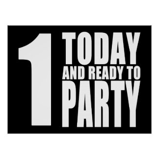 Funny 1st Birthdays 1 Today and Ready to Party Posters