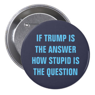Funny 2016 Question for GOP Donald Trump Voters 3 Inch Round Button