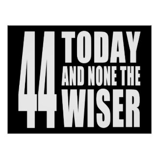 Funny 44th Birthdays : 44 Today and None the Wiser Poster