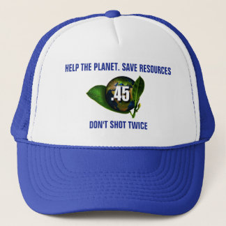 Funny .45 Caliber Weapon Don't Shot Twice Trucker Hat