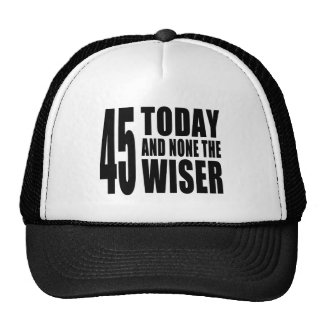Funny 45th Birthdays : 45 Today and None the Wiser Trucker Hats