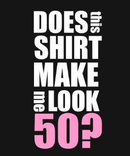 Funny 50th Birthday Shirt