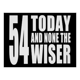 Funny 54th Birthdays : 54 Today and None the Wiser Posters